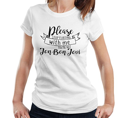 Black Text Stop Flirting with Me Youre Not Jon Bon Jovi Women's T-Shirt