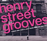 HENRY STREET GROOVES: CLASSIC DEEP, FUNKY AND JAZZY HOUSE FROM NEW YORK