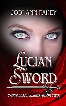 Lucian Sword- Casey Blane Series (Book Two) by [Jodi Ann Fahey]