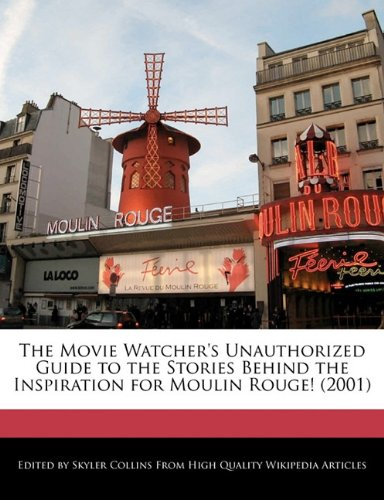 The Movie Watcher's Unauthorized Guide to the Stories Behind the Inspiration for Moulin Rouge! (2001)