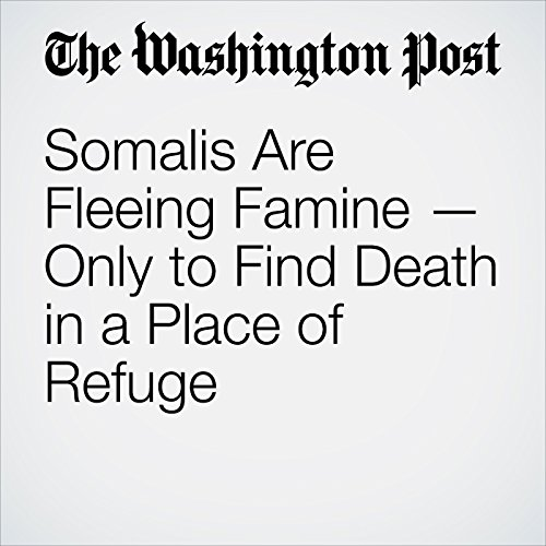 Somalis Are Fleeing Famine — Only to Find Death in a Place of Refuge copertina