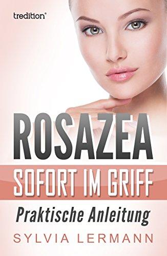 Rosazea sofort im Griff: Praktische Anleitung
