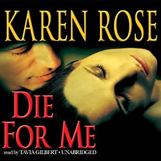 Die for Me                   By:                                                                                                                                 Karen Rose                               Narrated by:                                                                                                                                 Tavia Gilbert                      Length: 17 hrs and 10 mins     487 ratings     Overall 4.4