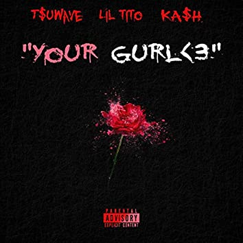 Your Gurl <3 (feat. Ka$h & T$uwave)