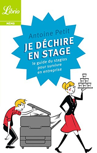 Je déchire en stage: Le guide du stagios pour survivre en entreprise (Librio Mémo t. 1146)