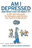Am I Depressed And What Can I Do About It? : A CBT self-help guide for teenagers experiencing low mood and depression(Paperback) - 2010 Edition