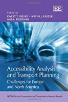 Accessibility Analysis and Transport Planning: Challenges for Europe and North America (Nectar Series on Transportation and Communications Networks Research)