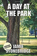 A Day At The Park: Large Print Fiction for Seniors with Dementia, Alzheimer's, a Stroke or people who enjoy simplified stories (Senior Fiction)