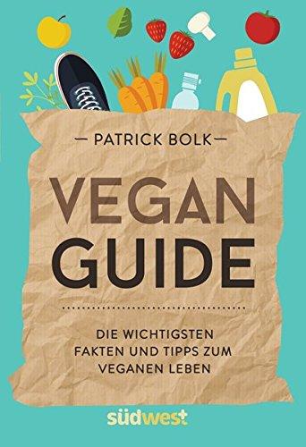 Vegan-Guide: Die wichtigsten Fakten und Tipps zum veganen Leben