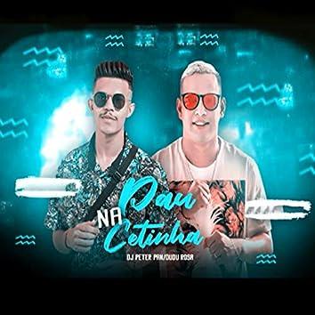 Pau na Cetinha (feat. Dudu Rosa)