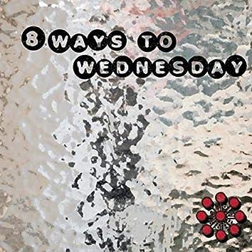 8 Ways to Wednesday