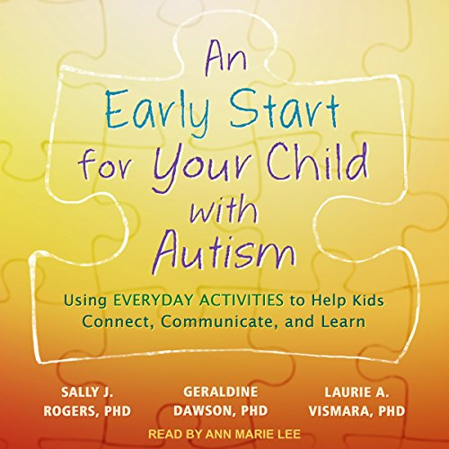 An Early Start for Your Child with Autism     Using Everyday Activities to Help Kids Connect, Communicate, and Learn              Auteur(s):                                                                                                                                 Sally J. Rogers PhD,                                                                                        Geraldine Dawson PhD,                                                                                        Laurie A. Vismara PhD                               Narrateur(s):                                                                                                                                 Ann Marie Lee                      Durée: 17 h et 32 min     4 évaluations     Au global 4,5