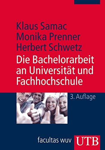 Die Bachelorarbeit an Universität und Fachhochschule: Ein Lehr- und Lernbuch zur Gestaltung wissenschaftlicher Arbeiten