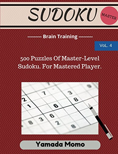 Sudoku: Brain Training Vol. 4: 500 Puzzles Of Master-Level Sudoku. For Mastered Player. (English Edition)