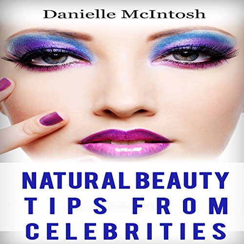 Amazing Natural Beauty Tips From Celebrities audiobook cover art
