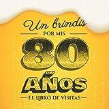 Un brindis por mis 80 años: Libro de visitas para el 80 cumpleaños – Regalos divertidos para hombre - 80 años decoración de cerveza - Libro de firmas para felicitaciones y fotos de los invitados