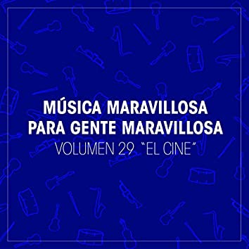 """Musica Maravillosa para Gente Maravillosa. """"El Cine"""" (Vol. 29)"""
