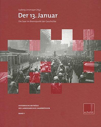 Der 13. Januar: Die Saar im Brennpunkt der Geschichte (Echolot. Historische Beiträge des Landesarchivs Saarbrücken)