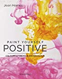 Paint Yourself Positive: Colourful creative watercolour (English Edition)