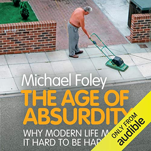 The Age of Absurdity     Why Modern Life Makes It Hard to Be Happy              De :                                                                                                                                 Michael Foley                               Lu par :                                                                                                                                 John O'Mahony                      Durée : 9 h et 31 min     Pas de notations     Global 0,0