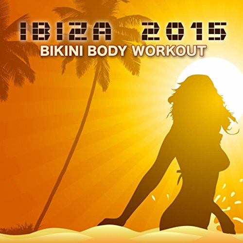 Ibiza 2015 Bikini Body Workout Music – 2015 Top Workout Songs for Sexy Body, Running & Jogging, Dance Fitness, Cardio & Personal Training