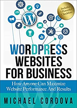 [Michael Cordova]のWordpress Websites for Business: How Anyone Can Maximize Website Performance and Results (English Edition)