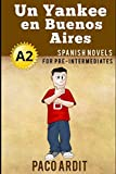 Spanish Novels: Un Yankee en Buenos Aires (Spanish Novels for Pre Intermediates - A2): 8 (Spanish No...