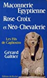 Maçonnerie égyptienne Rose-croix et néo-chevalerie - Les fils de Cagliostro