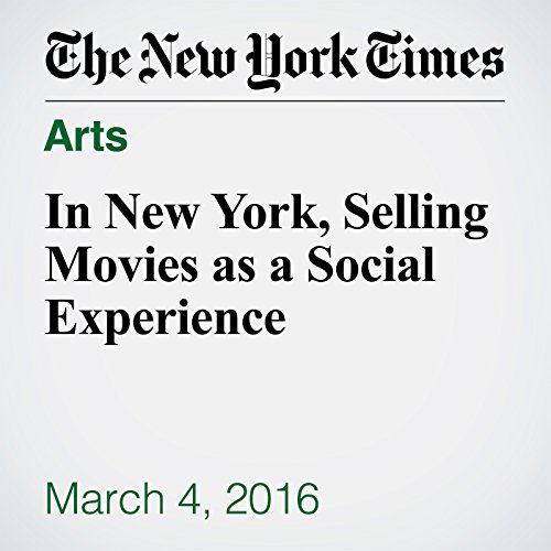 In New York, Selling Movies as a Social Experience cover art