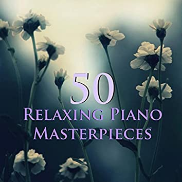 50 Relaxing Piano Masterpieces - Calm & Easy Classical Piano Music for Relaxation, Meditation, Yoga & Sleep