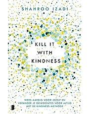 Kill it with kindness: Wees aardig voor jezelf en verander je gewoontes voor altijd met de Kindness-methode