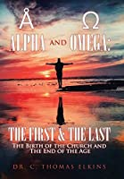 Alpha and Omega: The First & the Last: the Birth of the Church and the End of the Age