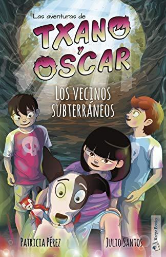 Los vecinos subterráneos: (7-12 años) (Las aventuras de Txano y Óscar nº 6)