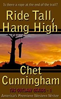 Ride Tall, Hang High (The Outlaws Series Book 1) by [Chet Cunningham]