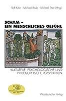 Scham - ein menschliches Gefuehl: Kulturelle, Psychologische Und Philosophische Perspektiven (German Edition)