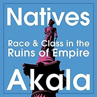 Natives     Race and Class in the Ruins of Empire              By:                                                                                                                                 Akala                               Narrated by:                                                                                                                                 Akala                      Length: 10 hrs and 5 mins     1,320 ratings     Overall 4.9