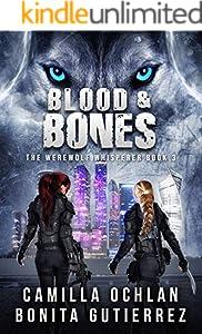 Blood & Bones: An Urban Fantasy With Bite (The Werewolf Whisperer Series Book 3)
