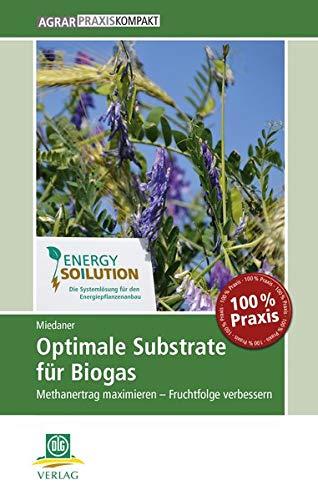 Optimale Substrate für Biogas: Methanertrag maximieren – Fruchtfolge verbessern (AgrarPraxis kompakt)