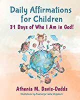 Daily Affirmations for Children: 31 Days of Who I Am in God!