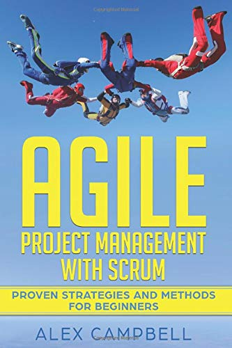 Agile Project Management with Scrum: Proven Strategies and Methods for Beginners (1, Band 1)