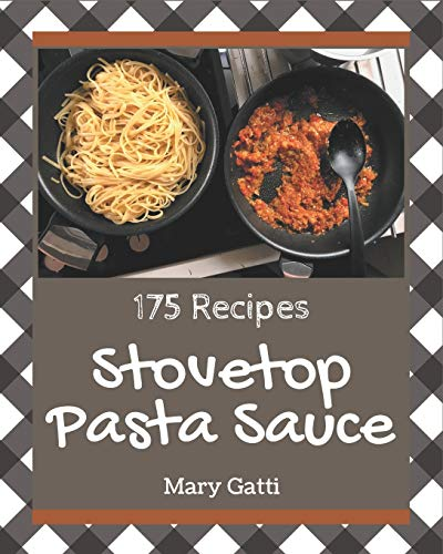 175 Stovetop Pasta Sauce Recipes: Save Your Cooking Moments with Stovetop Pasta Sauce Cookbook!