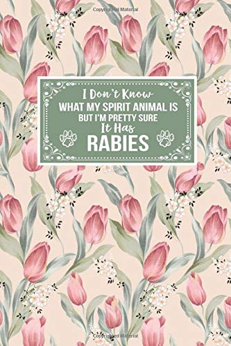 I Don't Know What My Spirit Animal Is But I'm Pretty Sure It Has Rabies: Rabies Awareness Gift Journal Lined Notebook To Write In