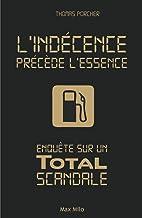 L'indécence précède l'essence: Enquête sur un Total scandale - Essais - documents (Essais-Documents) (French Edition)