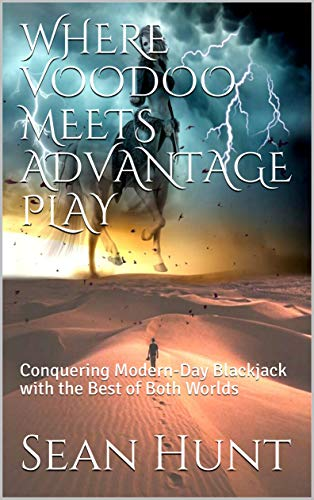 WHERE VOODOO MEETS ADVANTAGE PLAY: Conquering Modern-Day Blackjack with the Best of Both Worlds (English Edition)