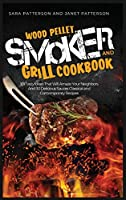 Wood Pellet Smoker and Grill Cookbook: 101 Tasty Ideas That Will Amaze Your Neighbors And 30 Delicious Sauces Classical and Contemporary Recipes