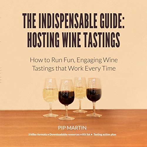 The Indispensable Guide: Hosting Wine Tastings audiobook cover art