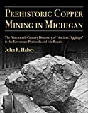 "Prehistoric Copper Mining in Michigan: The Nineteenth-Century Discovery of ""Ancient Diggings"" in the Keweenaw Peninsula and Isle Royale (Volume 99) (Anthropological Papers Series)"