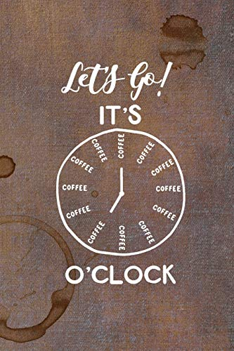 Let's Go! It's Coffee O'Clock: Celebrate Your Love of Coffee with This Year-Long Weekly Journal
