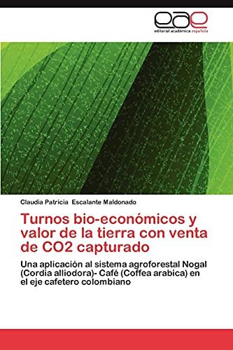 Turnos Bio-Economicos y Valor de La Tierra Con Venta de Co2 Capturado: Una aplicación al sistema agroforestal Nogal (Cordia alliodora)- Café (Coffea arabica) en el eje cafetero colombiano