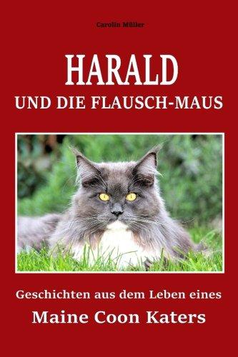 Harald und die Flausch-Maus: Geschichten aus dem Leben eines Maine Coon Katers